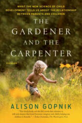 The Gardener and the Carpenter: What the New Science of Child Development Tells Us about the Relationship Between Parents and Children (ISBN: 9781250132253)