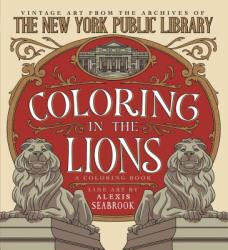 Coloring in the Lions: A Coloring Book: Vintage Art from the Archives of the New York Public Library (ISBN: 9781250128911)