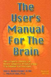 The User's Manual for the Brain: The Complete Manual for Neuro-Linguistic Programming (2000)