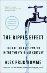 The Ripple Effect: The Fate of Freshwater in the Twenty-First Century - Alex Prud'Homme (ISBN: 9781416535461)