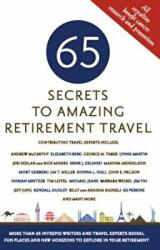 65 Secrets to Amazing Retirement Travel: More Than 65 Intrepid Writers and Travel Experts Reveal Fun Places and New Horizons in Your Retirement (ISBN: 9781416246152)