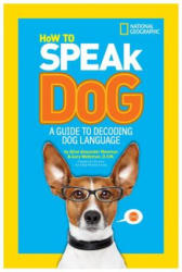 How to Speak Dog: A Guide to Decoding Dog Language (ISBN: 9781426315596)