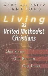 Living as United Methodist Christians: Our Story, Our Beliefs, Our Lives (ISBN: 9781426711930)
