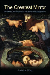 The Greatest Mirror: Heavenly Counterparts in the Jewish Pseudepigrapha (ISBN: 9781438466910)