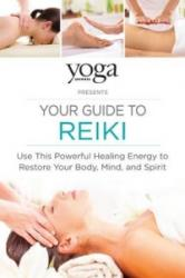 Yoga Journal Presents Your Guide to Reiki: Use This Powerful Healing Energy to Restore Your Body, Mind, and Spirit (ISBN: 9781440593840)