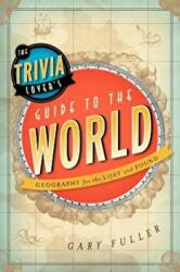 The Trivia Lover's Guide to the World: Geography for the Lost and Found (ISBN: 9781442214033)