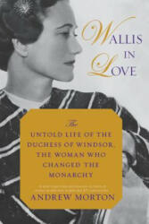 Wallis in Love: The Untold Life of the Duchess of Windsor, the Woman Who Changed the Monarchy (ISBN: 9781455566976)