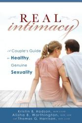 Real Intimacy: A Couples' Guide to Healthy, Genuine Sexuality (ISBN: 9781462110520)