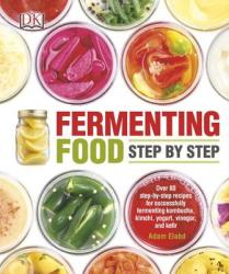 Fermenting Food Step by Step: Over 80 Step-By-Step Recipes for Successfully Fermenting Kombucha, Kimchi, Yogur (ISBN: 9781465441430)