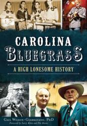 Carolina Bluegrass: A High Lonesome History (ISBN: 9781467118248)