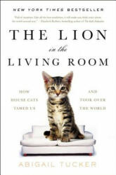 The Lion in the Living Room: How House Cats Tamed Us and Took Over the World (ISBN: 9781476738246)