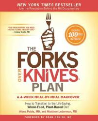 The Forks Over Knives Plan: How to Transition to the Life-Saving, Whole-Food, Plant-Based Diet (ISBN: 9781476753300)