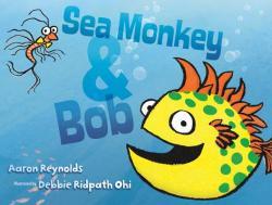 Sea Monkey & Bob - Aaron Reynolds, Debbie Ridpath Ohi (ISBN: 9781481406765)