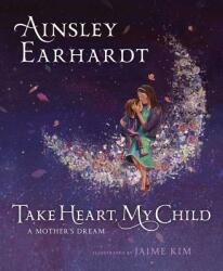 Take Heart, My Child: A Mother's Dream (ISBN: 9781481466226)