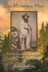 The Mountain Men: The Dramatic History and Lore of the First Frontiersmen (ISBN: 9781493018826)