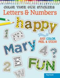 Color Your Own Stickers Letters & Numbers: Just Color, Peel & Stick (ISBN: 9781497200524)
