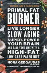 Primal Fat Burner: Live Longer, Slow Aging, Super-Power Your Brain, and Save Your Life with a High-Fat, Low-Carb Paleo Diet (ISBN: 9781501116421)