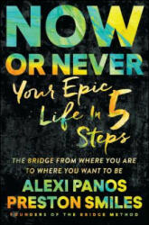 Now or Never: Your Epic Life in 5 Steps (ISBN: 9781501131622)