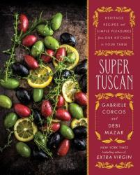 Super Tuscan: Heritage Recipes and Simple Pleasures from Our Kitchen to Your Table (ISBN: 9781501143595)