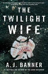 The Twilight Wife: A Psychological Thriller by the Author of the Good Neighbor (ISBN: 9781501152115)