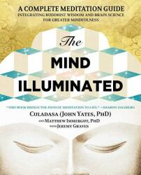 The Mind Illuminated: A Complete Meditation Guide Integrating Buddhist Wisdom and Brain Science for Greater Mindfulness (ISBN: 9781501156984)