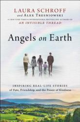 Angels on Earth: Inspiring Real-Life Stories of Fate, Friendship, and the Power of Kindness (ISBN: 9781501145230)