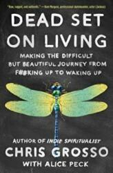 Dead Set on Living: Making the Difficult But Beautiful Journey from F#*king Up to Waking Up (ISBN: 9781501173974)
