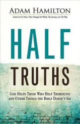 Half Truths: God Helps Those Who Help Themselves and Other Things the Bible Doesn't Say (ISBN: 9781501813870)