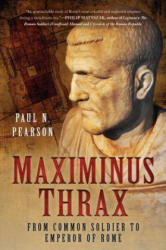 Maximinus Thrax: From Common Soldier to Emperor of Rome - Paul N. Pearson (ISBN: 9781510708631)