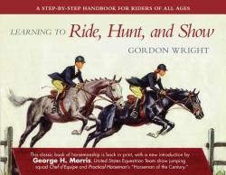 Learning to Ride, Hunt, and Show: A Step-By-Step Handbook for Riders of All Ages (ISBN: 9781510724785)