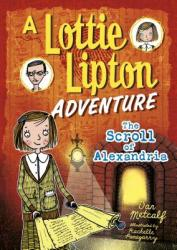 The Scroll of Alexandria: A Lottie Lipton Adventure (ISBN: 9781512481815)