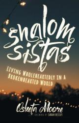 Shalom Sistas: Living Wholeheartedly in a Brokenhearted World (ISBN: 9781513801490)