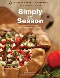 Simply in Season: Recipes and Inspiration That Celebrate Fresh, Local Foods (ISBN: 9781513801674)