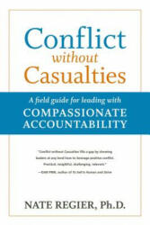 Conflict Without Casualties: A Field Guide for Leading with Compassionate Accountability (ISBN: 9781523082605)