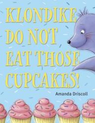 Klondike, Do Not Eat Those Cupcakes! (ISBN: 9781524713171)