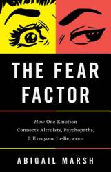 The Fear Factor: How One Emotion Connects Altruists, Psychopaths, and Everyone In-Between (ISBN: 9781541697195)