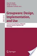 Groupware: Design, Implementation, and Use - Joerg M. Haake, Sergio F. Ochoa, Alejandra Cechich (2007)