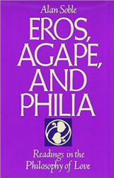 Eros, Agape and Philia: Readings in the Philosophy of Love - Alan Soble (ISBN: 9781557782786)