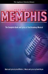 Memphis: The Complete Book and Lyrics of the Broadway Musical (ISBN: 9781557837714)
