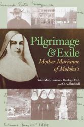 Pilgrimage and Exile: Mother Marianne of Molokai (ISBN: 9781566479165)