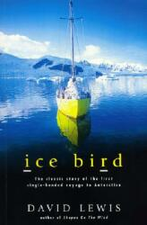 Ice Bird: The Classic Story of the First Single-Handed Voyage to Antarctica (ISBN: 9781574091519)