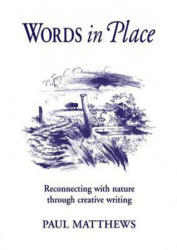 Words in Place - Reconnecting with Nature Through Creative Writing (2007)
