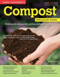 Home Gardener's Compost: Making and Using Garden, Potting, and Seeding Compost (ISBN: 9781580117340)