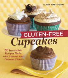 Gluten-Free Cupcakes: 50 Irresistible Recipes Made with Almond and Coconut Flour (ISBN: 9781587611667)