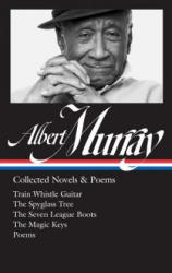 Albert Murray: Collected Novels & Poems: Train Whistle Guitar / The Spyglass Tree / The Seven League Boots / The Magic Keys/ Poems (ISBN: 9781598535617)