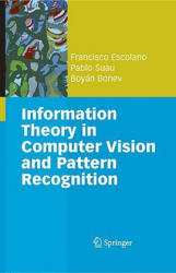 Information Theory in Computer Vision and Pattern Recognition - Francisco Escolano Ruiz, Pablo Suau Pérez, Boyán Ivanov Bonev, Alan L. Yuille (2009)