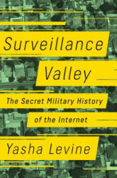 Surveillance Valley: The Secret Military History of the Internet (ISBN: 9781610398022)