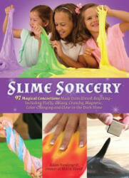Slime Sorcery: 97 Magical Concoctions Made from Almost Anything - Including Fluffy, Galaxy, Crunchy, Magnetic, Color-Changing, and Gl (ISBN: 9781612437545)