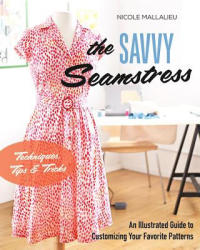 The Savvy Seamstress: An Illustrated Guide to Customizing Your Favorite Patterns (ISBN: 9781617453113)