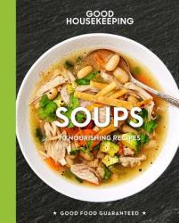 Good Housekeeping Soups: 70+ Nourishing Recipes (ISBN: 9781618372314)